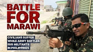 Battle for Marawi Civilians suffer while army battles ISIS militants in Philippines