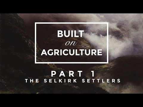 Built On Agriculture Part 1 - The Selkirk Settlers