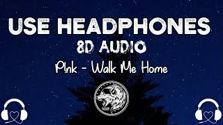 P!nk - Walk Me Home (8D AUDIO)🎧 Video