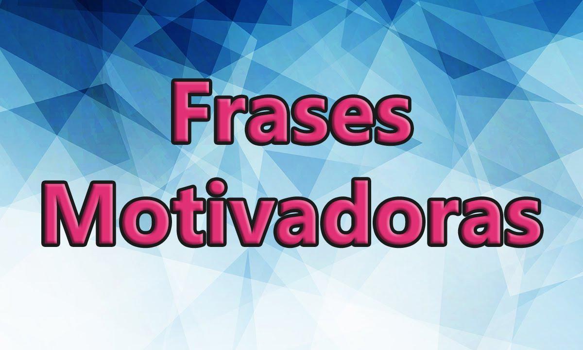 Frases Motivadoras: Motivação Frases - YouTube
