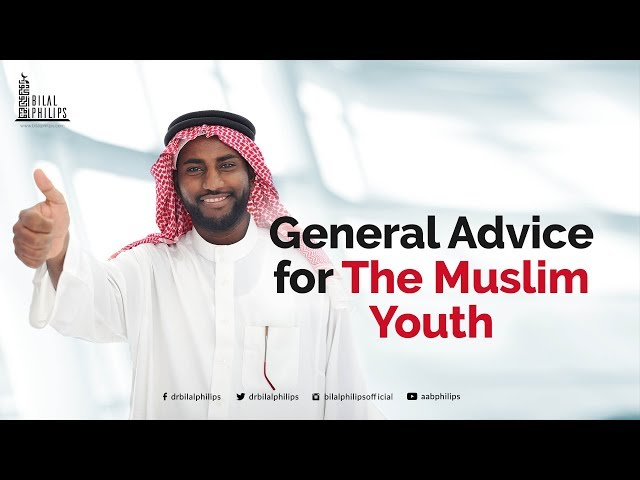 General Advice for the Youth - Dr. Bilal Philips [HD]