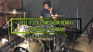 FEEL IT STILL (MEDASIN REMIX) - PORTUGAL. THE MAN // DRUM COVER