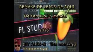 Remake de lejos de Aqui el remix de Farruko ft Yandel (By Alex-G)