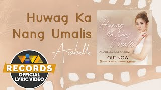 Huwag Ka Nang Umalis - Arabelle dela Cruz (Official Lyric Video)