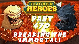 Breaking The Immortal! - Clicker Heroes Walkthrough: Part 470 - (PC Gameplay Playthrough)
