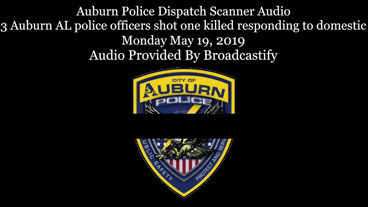 Auburn Alabama Police Dispatch Scanner Audio 3 officers shot one killed  responding to domestic
