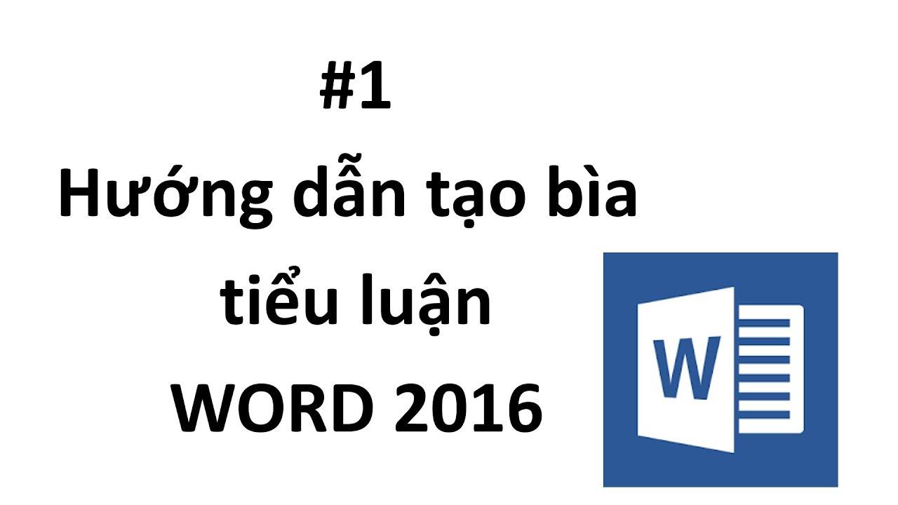 Hướng dẫn định dạng bài tiểu luận Word 2016 #1 Hướng dẫn tạo bìa