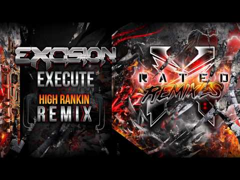 Excision - Execute (High Rankin Remix) - X Rated Remixes
