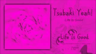 Tsubaki Yeah! - Life Is Good