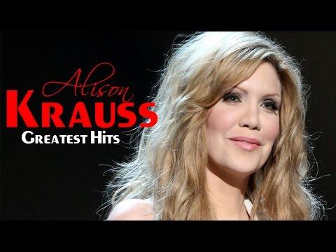 Alison Krauss Greatest Hits - The Best Of Alison Krauss Playlist