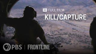 Kill/Capture (full documentary) | FRONTLINE