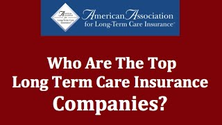 Who Are The Top Long Term Care Insurance Companies