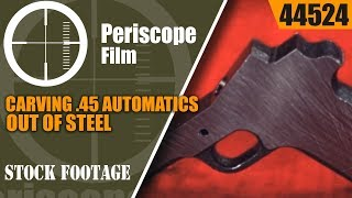 CARVING 45 CALIBER AUTOMATICS OUT OF STEEL  WWII UNION SWITCH AND SIGNAL MOVIE  44524