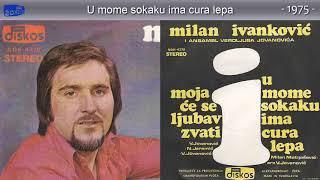 Milan Ivankovic - U mome sokaku ima cura lepa - (Audio 1975)
