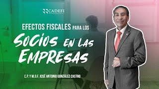 Cadefi - Efectos Fiscales Para Los Socios En Las Empresas - 17 Marzo