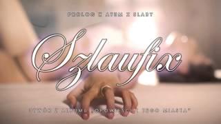 "11. Prolog/Atum/Słaby - ""SZLAUFIX"""