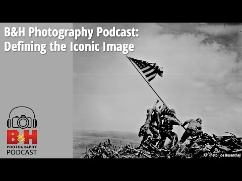 B&H Photography Podcast: Defining the Iconic Image