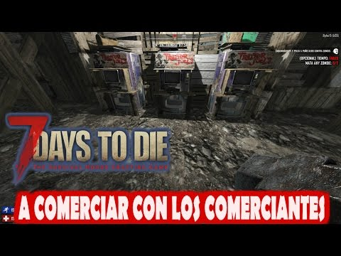 7 DAYS TO DIE #113 A COMERCIAR CON LOS COMERCIANTES | GAMEPLAY ESPAÑOL