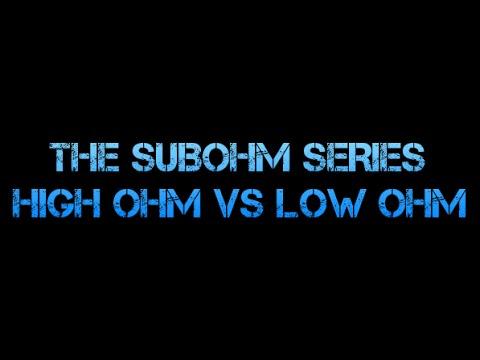 Subohm Series - High Ohm VS Low Ohm