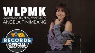 WLPMK (Walang Label Pero Mahal Kita) - Angela Tinimbang [Official Music Video]
