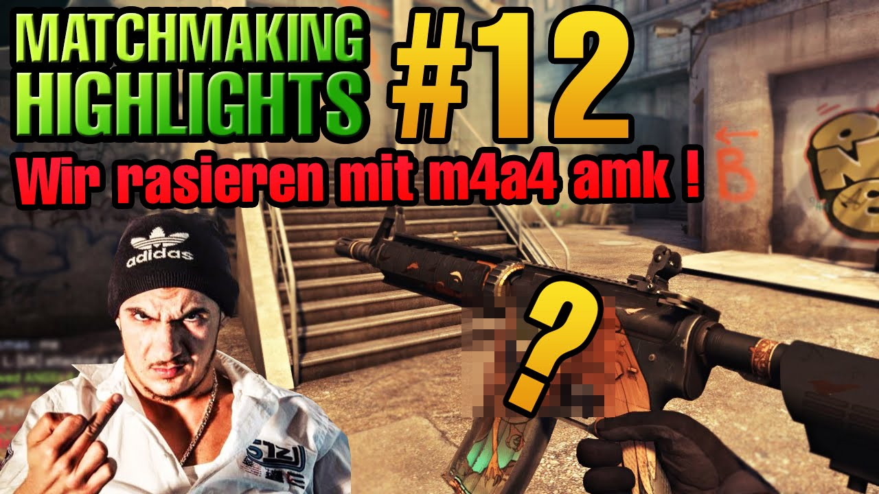 cs go matchmaking highlights 12 wir rasieren mit m4a4. Black Bedroom Furniture Sets. Home Design Ideas