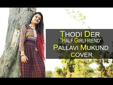 Thodi Der | Half Girlfriend | Cover by Pallavi Mukund