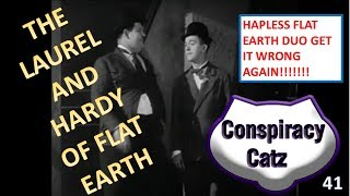The Laurel and Hardy of Flat Earth