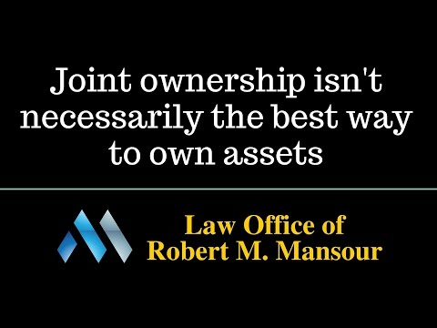 Valencia CA Lawyer Robert Mansour Discusses Joint Ownership