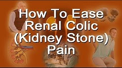 Easing Renal Colic  (Kidney Stone)  Pain