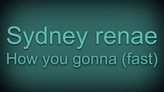 How you gonna - Sydney Renae (fast version)