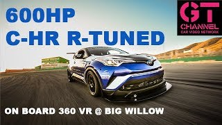 video thumbnail of 600HP Toyota C-HR R-Tuned around Big Willow in 360 VR