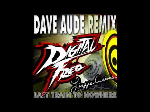 Digital Freq & Lizzie Curious - Last Train To Nowhere (Dave Audé Radio Mix)