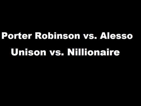 Porter Robinson vs. Alesso - Unison vs. Nillionaire