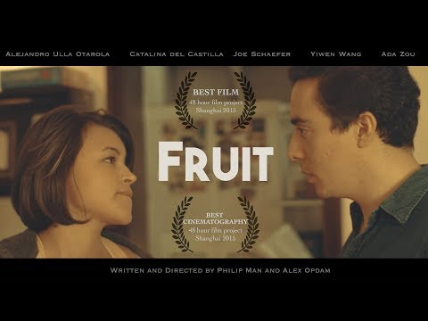 Fruit - WINNER 48 Hour Film Project Shanghai 2015, Best Film, Best Cinematography