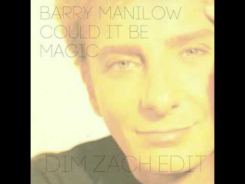 Barry Manilow - Could It Be Magic (Dim Zach Edit)