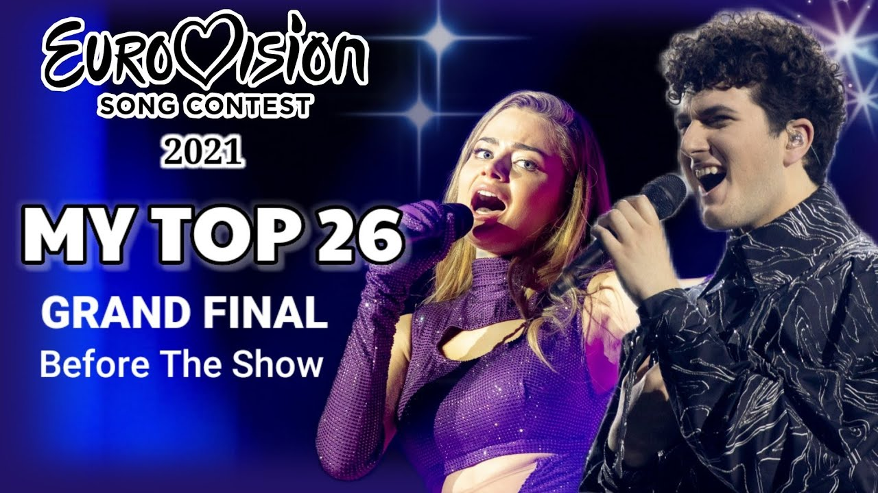 Eurovision 2021 GRAND FINAL/ MY TOP 26 (Before The Show)