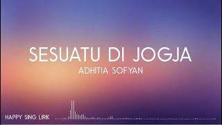 Download Adhitia Sofyan - Sesuatu Di Jogja (Lirik)