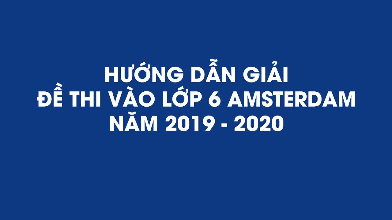Hướng dẫn giải đề thi vào lớp 6 Amsterdam năm 2019 – 2020