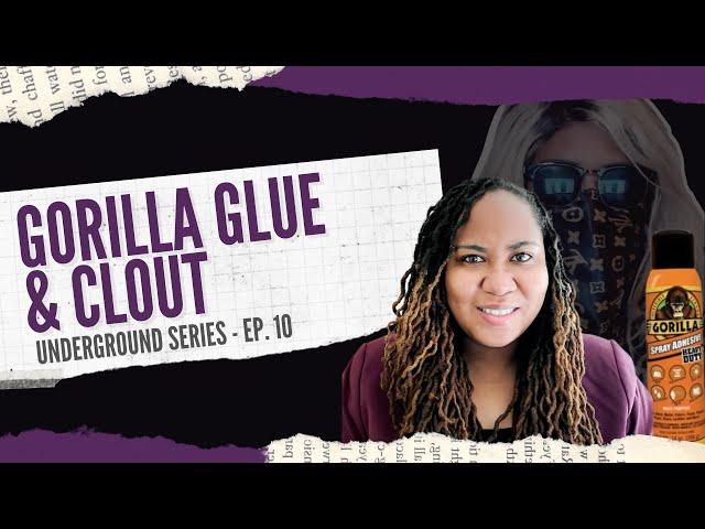 Gorilla Glue & Clout | The Underground