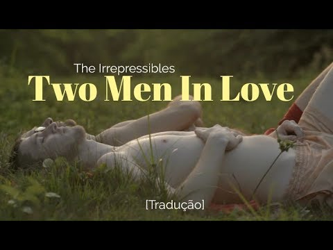 The Irrepressibles - Two Men in Love [Legendado/Tradução]