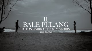 BALE PULANG II - TOTON CARIBO FEAT JUSTY ALDRIN ( OFFICIAL MV )