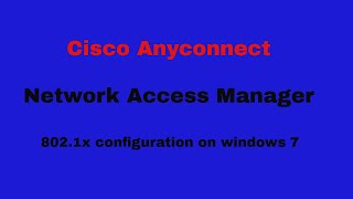 Configuring ciscoanyconnect for 802.1x authentication on windows 7
