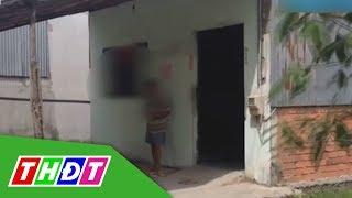 Nghi án cha ruột lạm dụng tình dục con gái 10 tuổi (Long An) | THDT