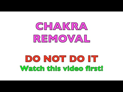 Chakra Removal DO NOT DO IT! Very DANGEROUS