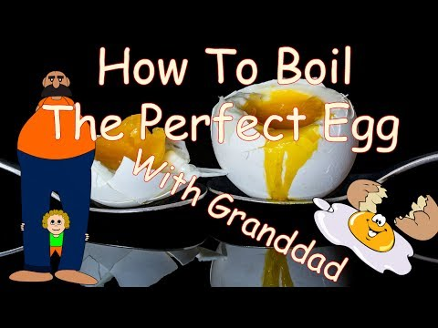 how to boil an egg perfectly – with grand dad