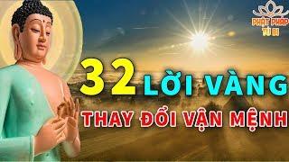 Mỗi Ngày Bỏ Ra 15 Phút Nghe 32 Lời Phật Dạy GIÚP THAY ĐỔI VẬN MỆNH  Sống An Lạc Thảnh Thơi Với Đời
