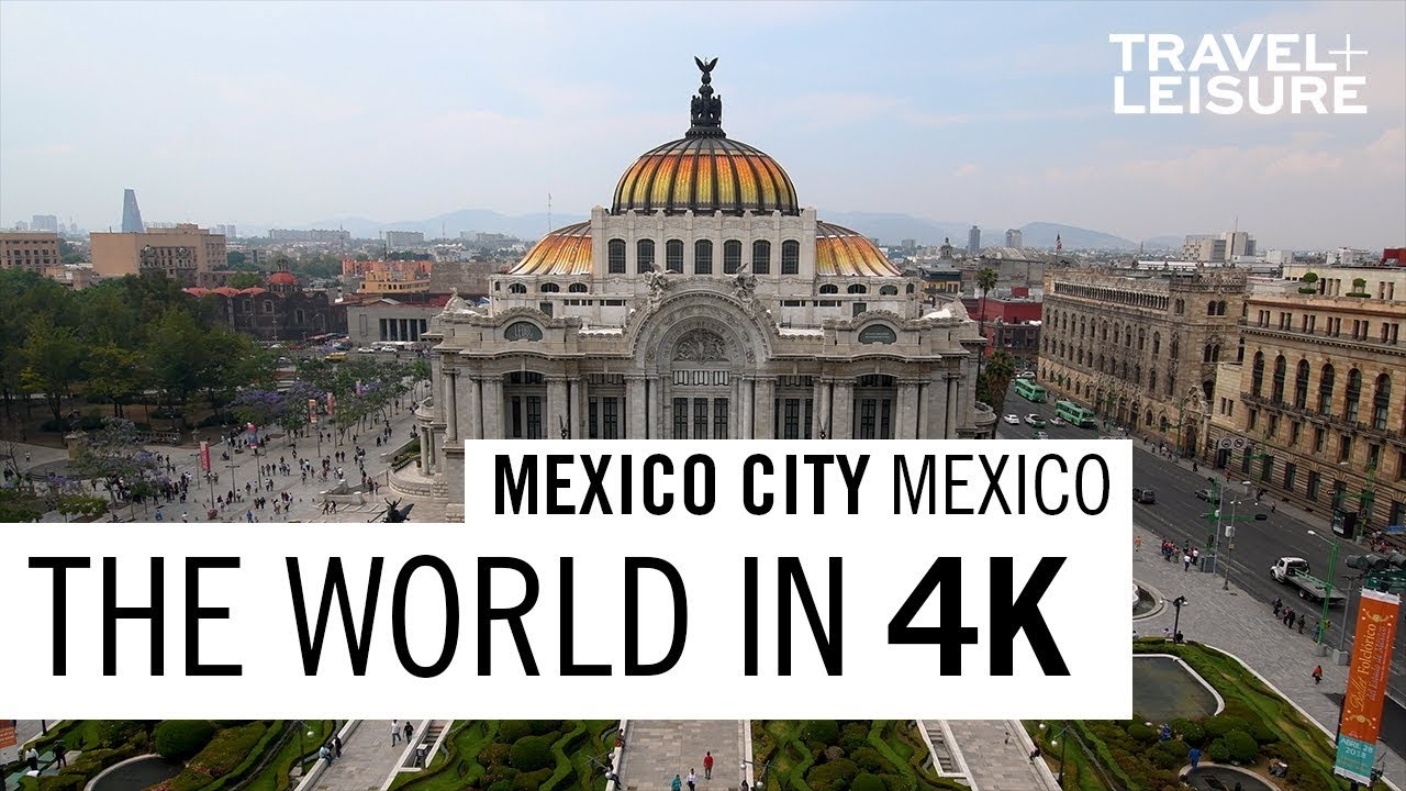 Mexico City, Mexico | The World In 4K | Travel + Leisure - YouTube