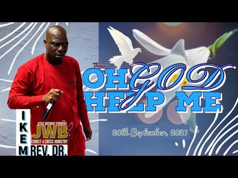 Download WATCH NOW || OH GOD HELP ME || JESUS WITHOUT BORDERS || 20th SEPT 2021 || REV. DR. IKEM