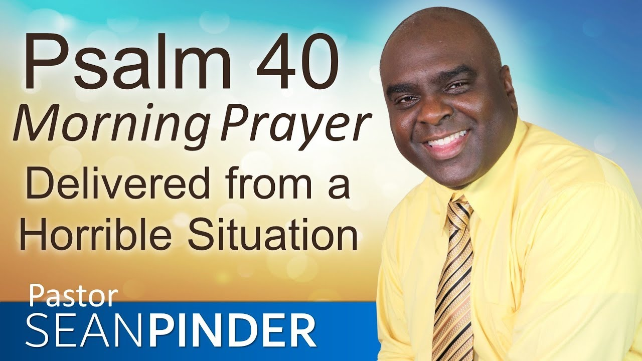 DELIVERED FROM A HORRIBLE SITUATION - PSALM 40 - MORNING PRAYER | PASTOR  SEAN PINDER