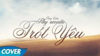 Trung Quân - Trót Yêu - Acoustic Cover by Rhy